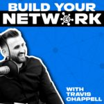 Build Your Network with Travis Chappell