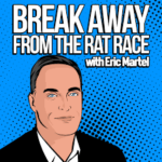 Break Away From The Rat Race with ERic Martel